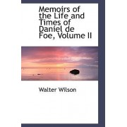 Memoirs of the Life and Times of Daniel de Foe, Volume II by Walter Wilson