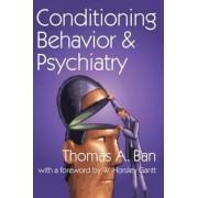 Conditioning Behavior and Psychiatry by Thomas A. Ban