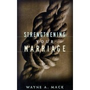Strengthening Your Marriage by Wayne A Mack