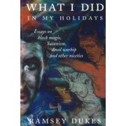 What I Did in My Holidays by Ramsey Dukes