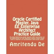 Oracle Certified Master, Java Ee Enterprise Architect Practice Guide by Amritendu De