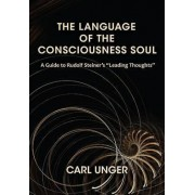 The Language of the Consciousness Soul by Carl Unger