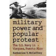 Military Power and Popular Protest by Katherine T. McCaffrey