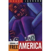 Growing Up Free in America by Bruce Jackson