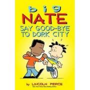 Big Nate: Say Good-Bye to Dork City by Lincoln Peirce