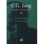 Opere complete. Vol. 10: Civilizatia in tranzitie