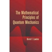 The Mathematical Principles of Quantum Mechanics by Derek F. Lawden