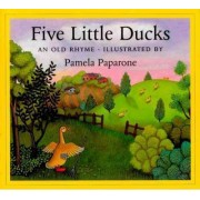 Five Little Ducks by Pamela Paparone