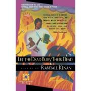 Let the Dead Bury Their Dead by Randall Kenan