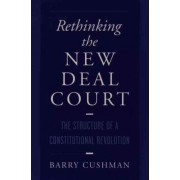 Rethinking the New Deal Court by Barry Cushman