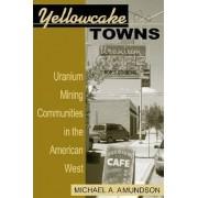 Yellowcake Towns by Michael A. Amundson