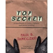 Top Secret: A Handbook Of Codes, Ciphers by Janeczko Paul B