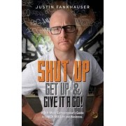 Shut Up, Get Up & Give it a Go! by Justin Fankhauser