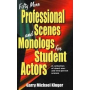 Fifty More Professional Scenes and Monologs for Student Actors by Garry Michael Kluger