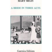 Bride in Three Acts by Mary Melfi