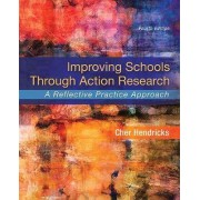 Improving Schools Through Action Research by Cher C. Hendricks