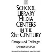 School Library Media Centers in the 21st Century by Kathleen W. Craver