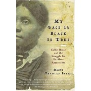 My Face Is Black Is True by Geraldine R Segal Professor of American Social Thought and Professor of History Mary Frances Berry