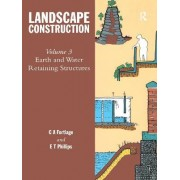 Landscape Construction: Earth and Water Retaining Structures Volume 3 by Ms C. A. Fortlage