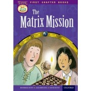 Oxford Reading Tree Read with Biff, Chip and Kipper: Level 11 First Chapter Books: The Matrix Mission by David Hunt
