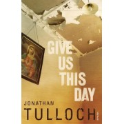 Give Us This Day by Jonathan Tulloch