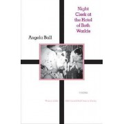 Night Clerk at the Hotel of Both Worlds by Angela Ball