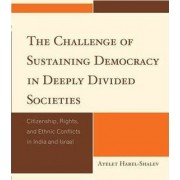 The Challenge of Sustaining Democracy in Deeply Divided Societies by Ayelet Harel-Shalev