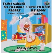 J'Aime Garder Ma Chambre Propre I Love to Keep My Room Clean: French English Bilingual Edition