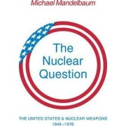 The Nuclear Question by Michael Mandelbaum