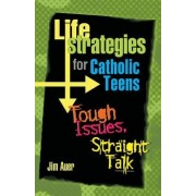 Life Strategies for Catholic Teens by Jim Auer