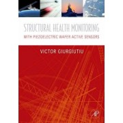Structural Health Monitoring: with Piezoelectric Wafer Active Sensors by Victor Giurgiutiu