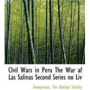 Civil Wars in Peru the War AF Las Salinas Second Series No LIV by Anonymous