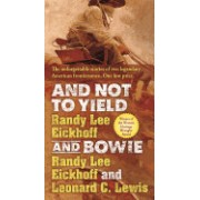 And Not to Yield and Bowie: A Novel of the Life and Times of Wild Bill Hickok