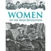 Women of the Irish Revolution 1913-1923 by Liz Gillis