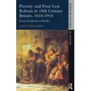 Poverty and Poor Law Reform in Nineteenth Century Britain, 1834-1914 by David Englander