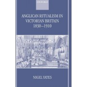 Anglican Ritualism in Victorian Britain, 1830-1910 by Nigel Yates