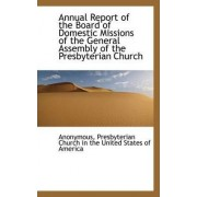 Annual Report of the Board of Domestic Missions of the General Assembly of the Presbyterian Church by Anonymous