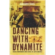 Dancing with Dynamite by Benjamin Dangl