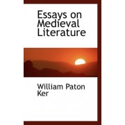 Essays on Medieval Literature by William Paton Ker