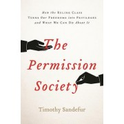 The Permission Society: How the Ruling Class Turns Our Freedoms Into Privileges and What We Can Do about It
