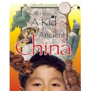 If I Were a Kid in Ancient China by Ken Sheldon