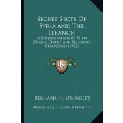 Secret Sects of Syria and the Lebanon Secret Sects of Syria and the Lebanon by Bernard H Springett