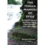 The Ithaca Manual of Style: Writing Fiction and Nonfiction That Is Clear, Concise, and Captivating