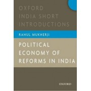 Political Economy of Reforms in India by Rahul Mukherji