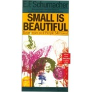 Small is Beautiful by E.F. Schumacher