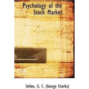 Psychology of the Stock Market by Selden G C (George Charles)