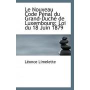 Le Nouveau Code Penal Du Grand-Duche de Luxembourg by Leonce Limelette
