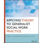 Applying Theory to Generalist Social Work Practice by Carol L. Langer