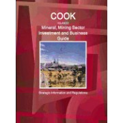Cook Islands Mineral, Mining Sector Investment and Business Guide - Strategic Information and Regulations