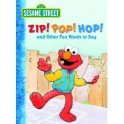 Zip! Pop! Hop! and Other Fun Words to Say: Sesame Street by Michaela Muntean